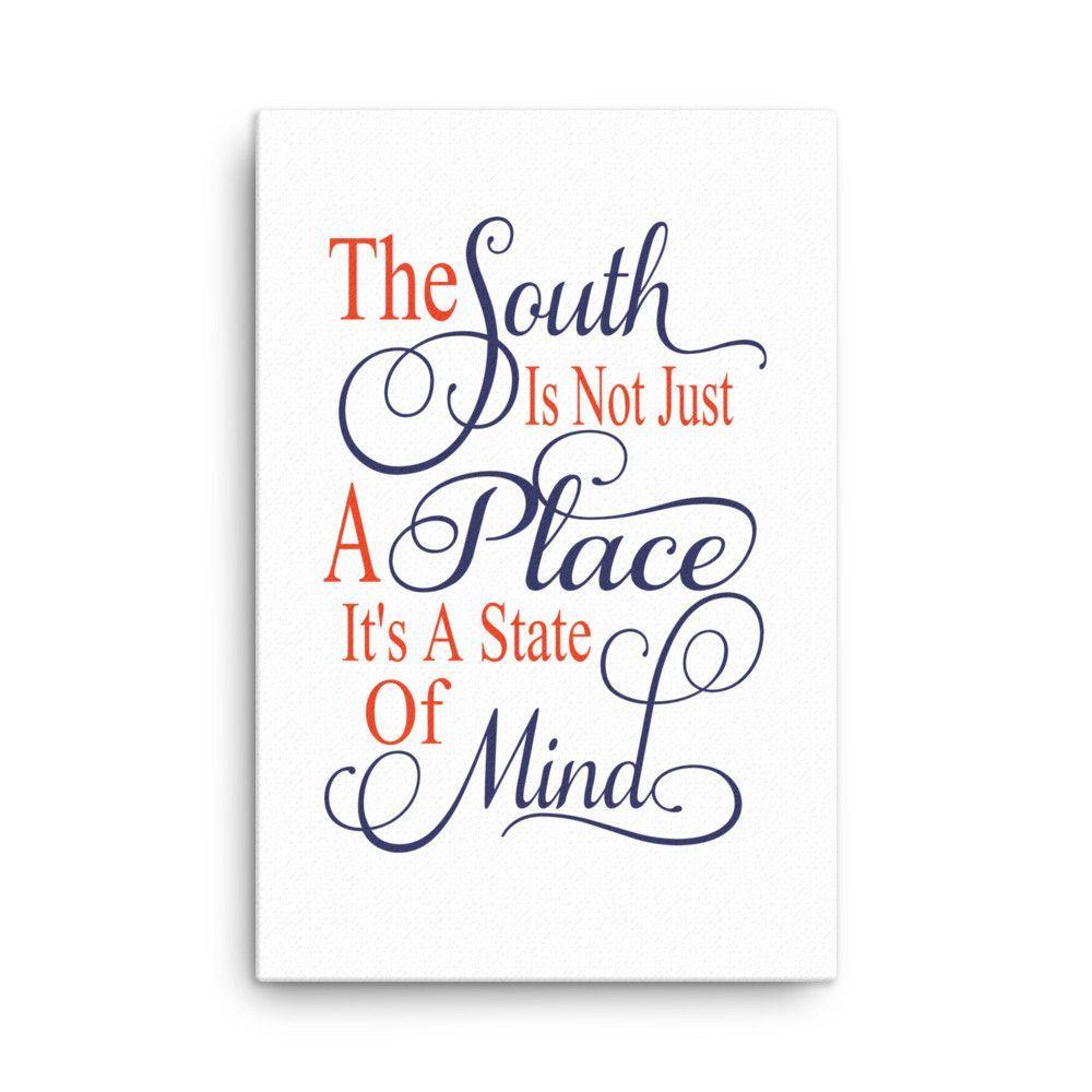 The South is Not Just a Place It is a State of Mind Red White and Blue Canvas