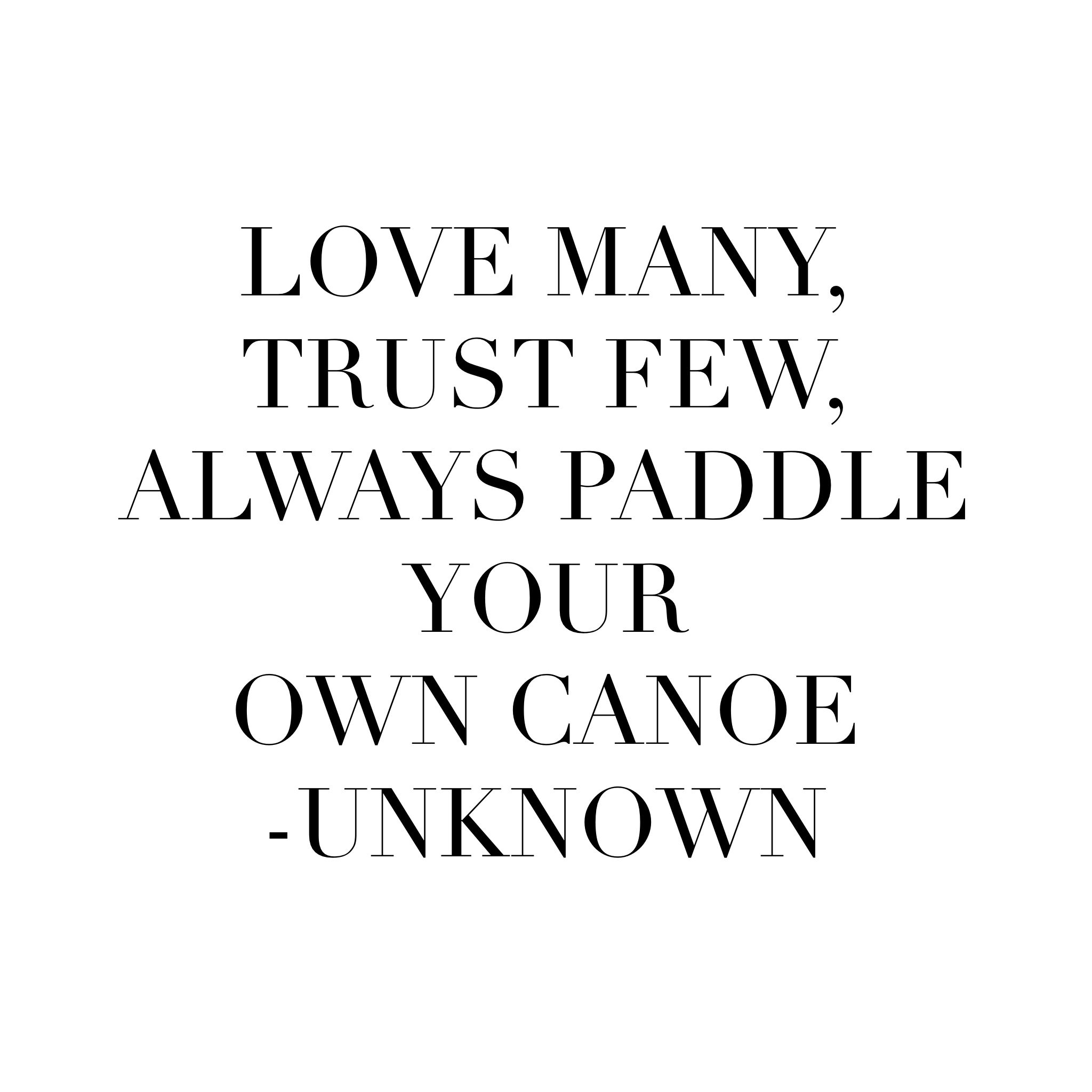 Love many, trust few, always paddle your own canoe Words