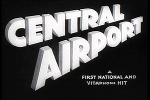 Central Airport -------- Directed byWilliam A. Wellman Alfred E. Green (uncredited) Produced byHal B. Wallis Written byJack Moffitt Rian James James Seymour StarringRichard Barthelmess Sally Eilers CinematographySidney Hickox Edited byJames B. Morley Distributed byWarner Bros. Release dates April 15, 1933 Running time 72 minutes CountryUnited States LanguageEnglish