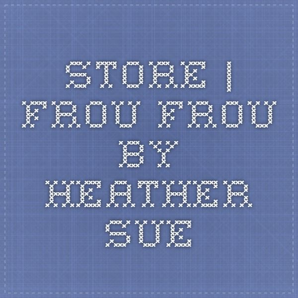 Store | Frou Frou by Heather Sue