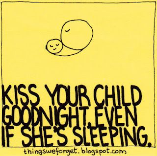 Love Kiss your child good night even if he is asleep