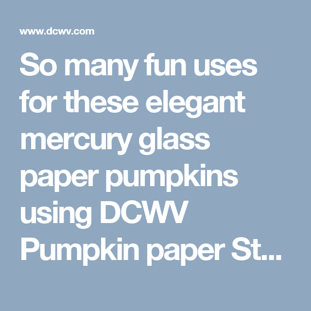 So many fun uses for these elegant mercury glass paper pumpkins using DCWV Pumpkin paper Stack