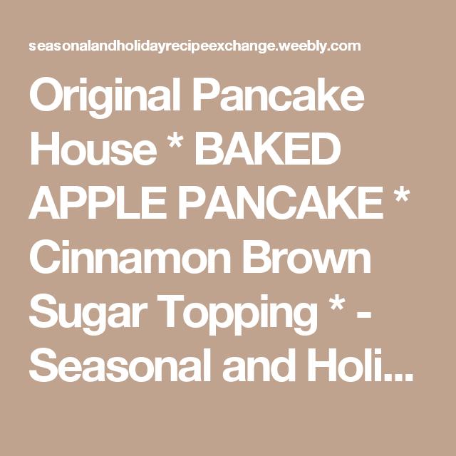 Original Pancake House * BAKED APPLE PANCAKE* Cinnamon Brown Sugar Topping * - Seasonal and Holiday Recipe Exchange