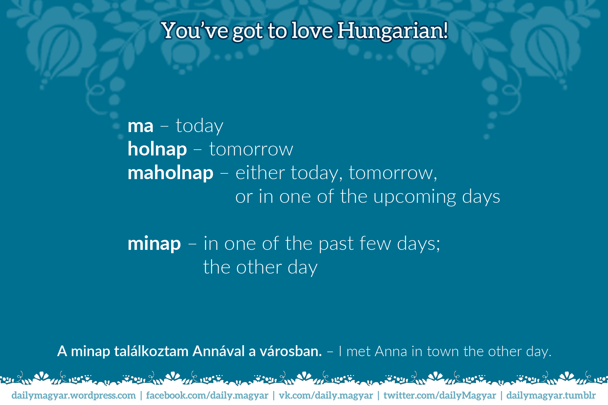 maholnap – either today, tomorrow, or in one of the upcoming days | minap – in one of the past few days; the other day  https://dailymagyar.wordpress.com/2014/05/26/youve-got-to-love-hungarian-d-19/
