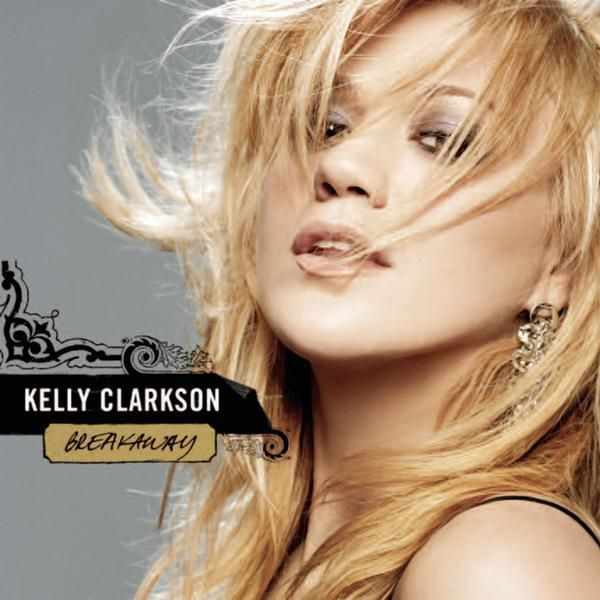 Kelly Clarkson Breakaway Kelly Clarkson Clarkson Pop Songs