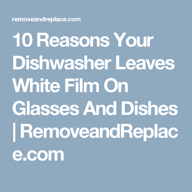 09dc24541199c32242ebf6cce5cccde2 - How To Get Rid Of Dishwasher Film On Glasses
