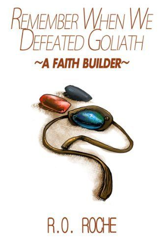 Remember When We Defeated Goliath: A Faith Builder by R.O. Roche, http://www.amazon.com/gp/product/B009YVLC44/ref=cm_sw_r_pi_alp_EDRNqb0EJGGQV