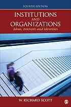 Institutions and organizations : ideas, interests and identities