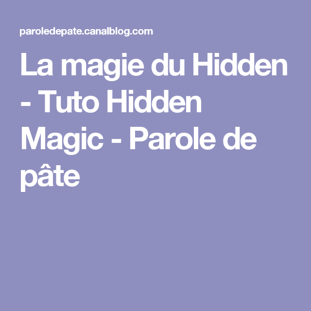 La magie du Hidden - Tuto Hidden Magic - Parole de pâte