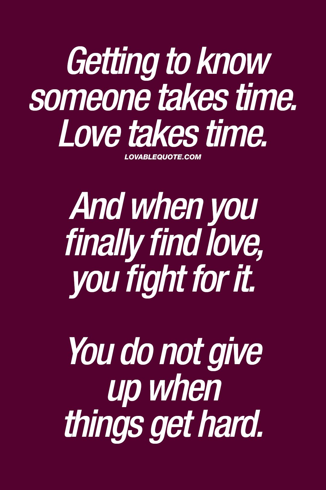 Getting To Know Someone Takes Time Love Takes Time And When You