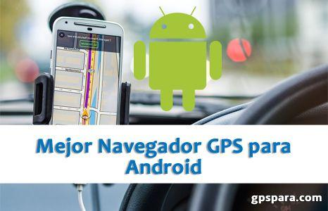Descubre Los Mejores Navegadores Gps Para Móvil Android Para Poder Viajar Sin Perderte Gps Android Android Que Te Mejores Pierdete