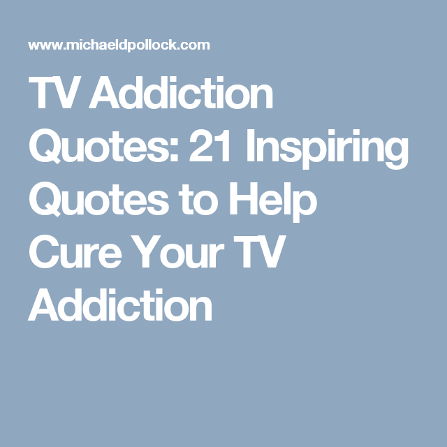 Addiction Quotes Amazing Tv Addiction Quotes 21 Inspiring Quotes To Help Cure Your Tv . Decorating Inspiration