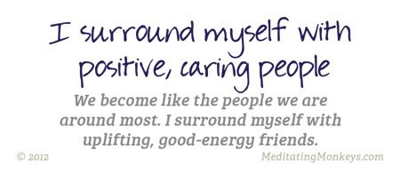Surround Yourself With Positive Energy Quotes Quotesgram Friends