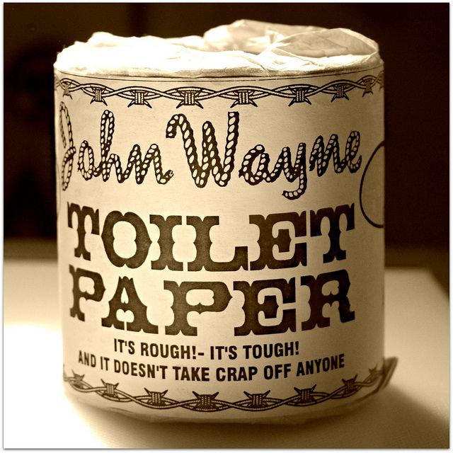 John Wayne Toilet Paper :-)). Is that a good thing? Love the Duke but it has to take some crap.