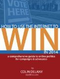 How to Use the Internet to Win in 2014: A Comprehensive Guide to Online Politics for Campaigns & Advocates Reviews - http://us2016elections.com/how-to-use-the-internet-to-win-in-2014-a-comprehensive-guide-to-online-politics-for-campaigns-advocates-reviews/