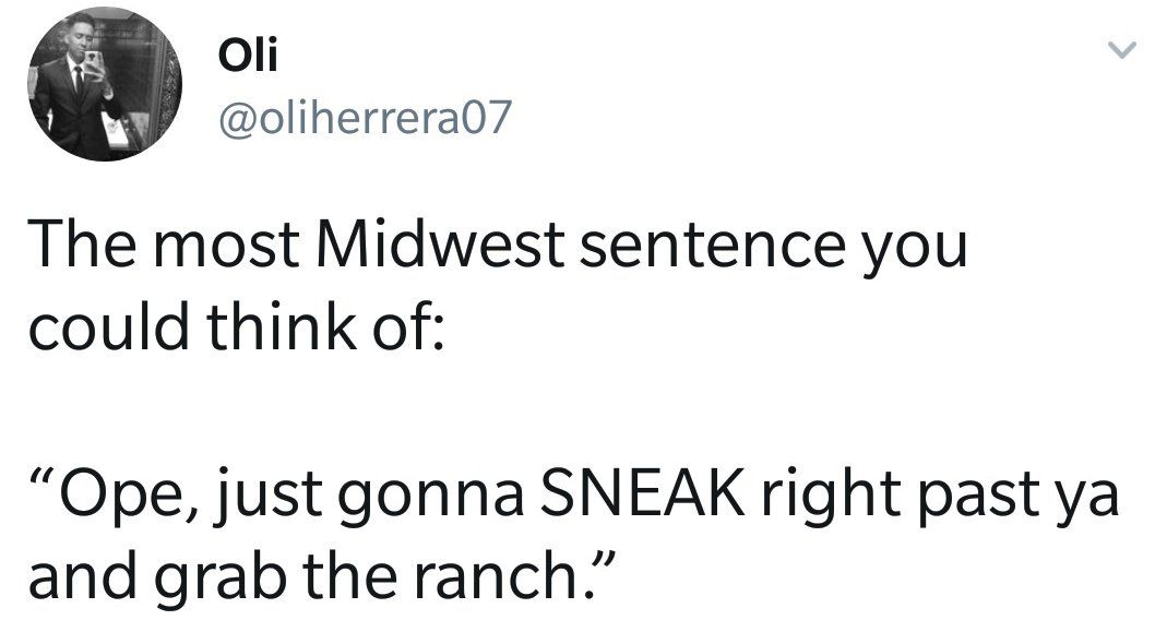 I Never Considered The Word Ope As Something Specific To The Midwest It S Definitely Used Here Michigan Ope Ohio Memes America Funny Relatable Post Funny