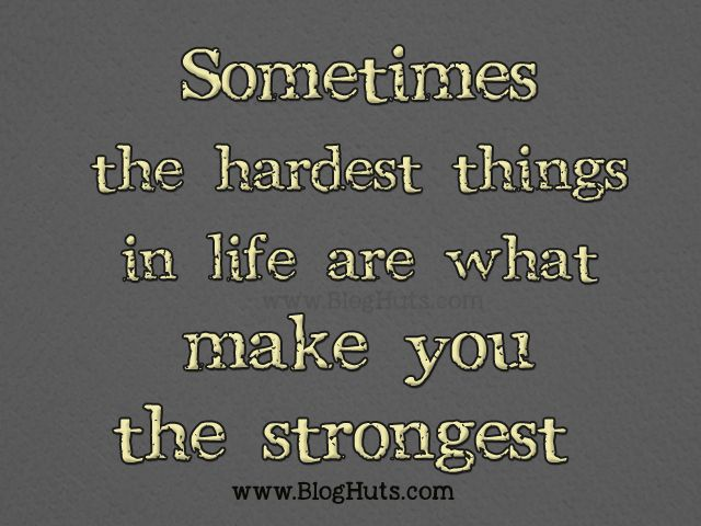 The Hardest Things In Life Life Quotes Bloghutscom Pinterest