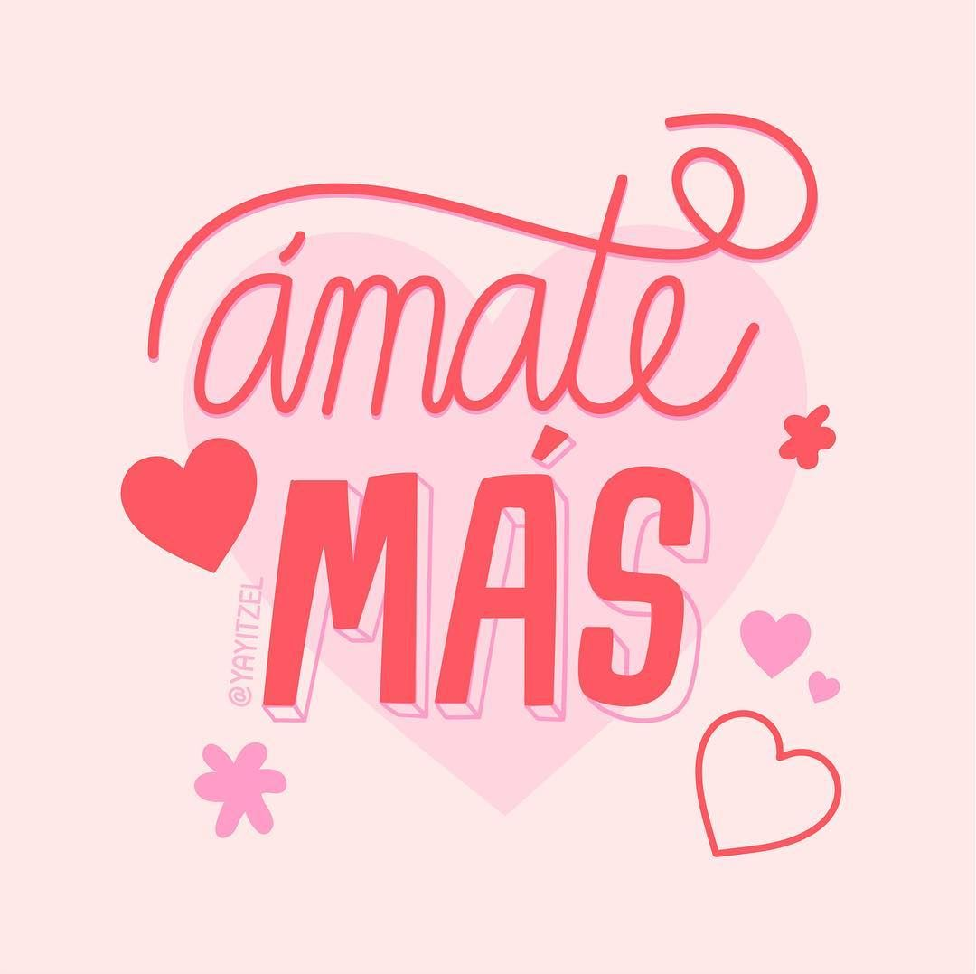 Amate Mas Means Love Yourself More In Spanish This Is Your Daily