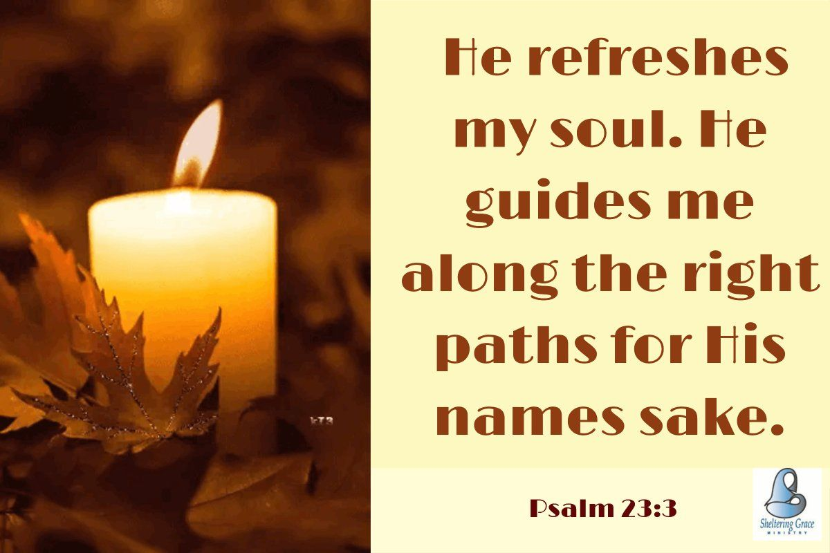 He refreshes my soul  He #guides me along the right paths