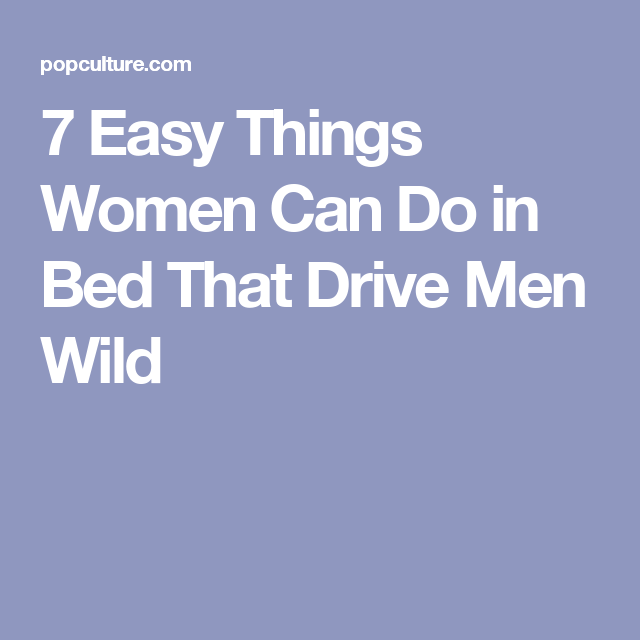7 Easy Things Women Can Do In Bed That Drive Men Wild  Health And Fitness  How To Pleasure Yourself, Men Tips, Men In Bed-8575
