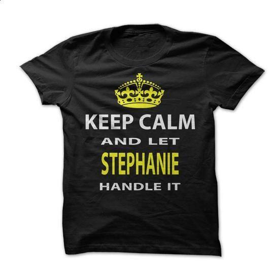 Keep Calm & Let Stephanie Handle It - #tshirt women #hipster tshirt. ORDER NOW => https://www.sunfrog.com/Funny/Keep-Calm-Let-Stephanie-Handle-It-0q86.html?68278