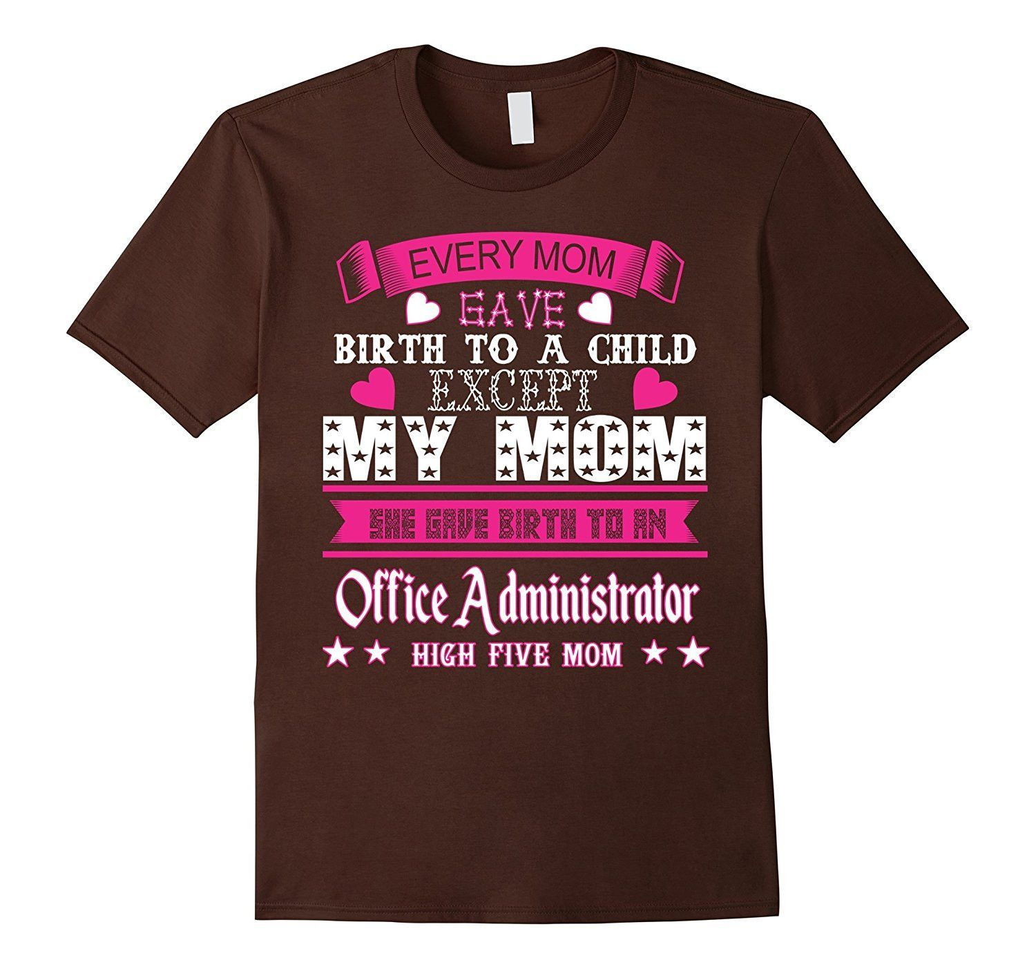 Every Mom Birth Child My Office Administrator Tshirt  Shirts