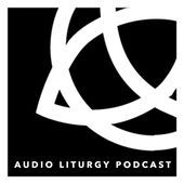 Audio Liturgy Podcast by Rusty Gates |  http://www.audioliturgypodcast.org/