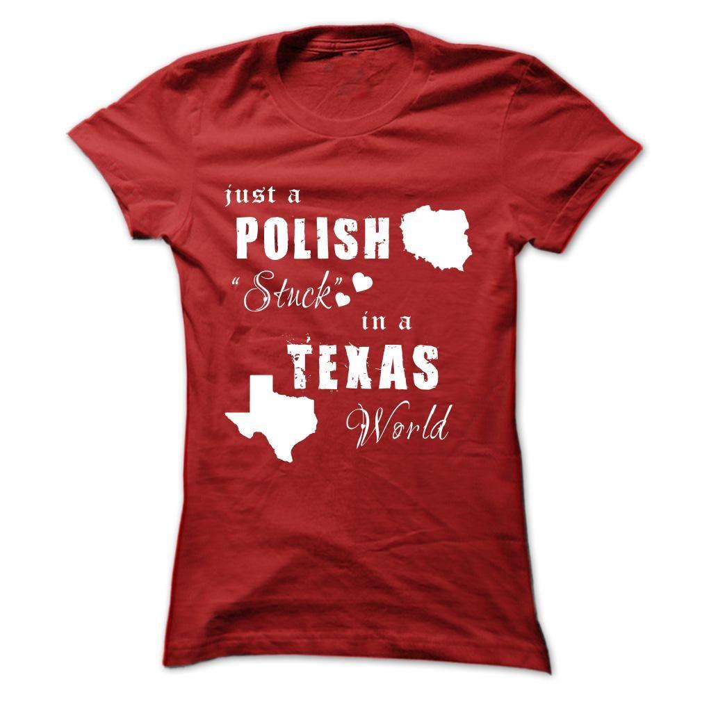 POLISH STUCK IN TEXAS WORLD? TShirts Hoodie Tees Shirts