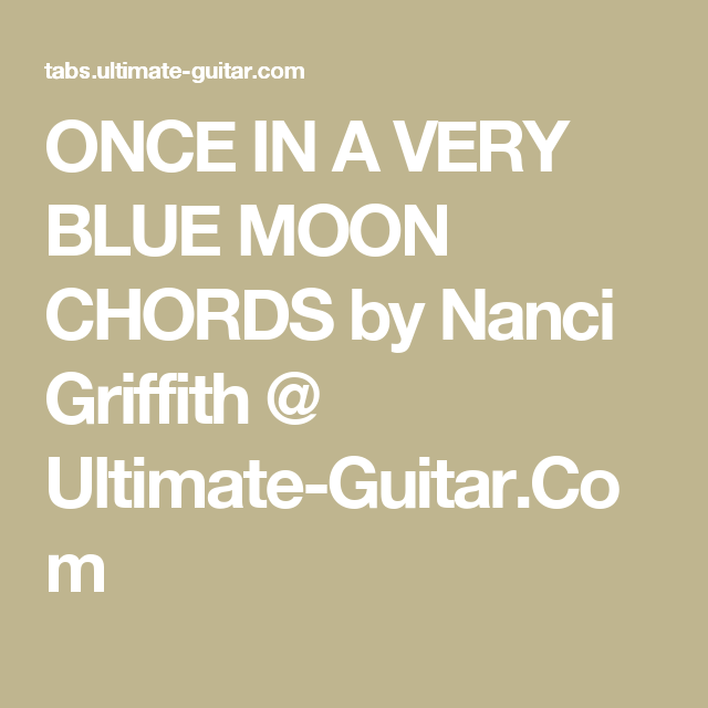 ONCE IN A VERY BLUE MOON CHORDS by Nanci Griffith @ Ultimate-Guitar ...