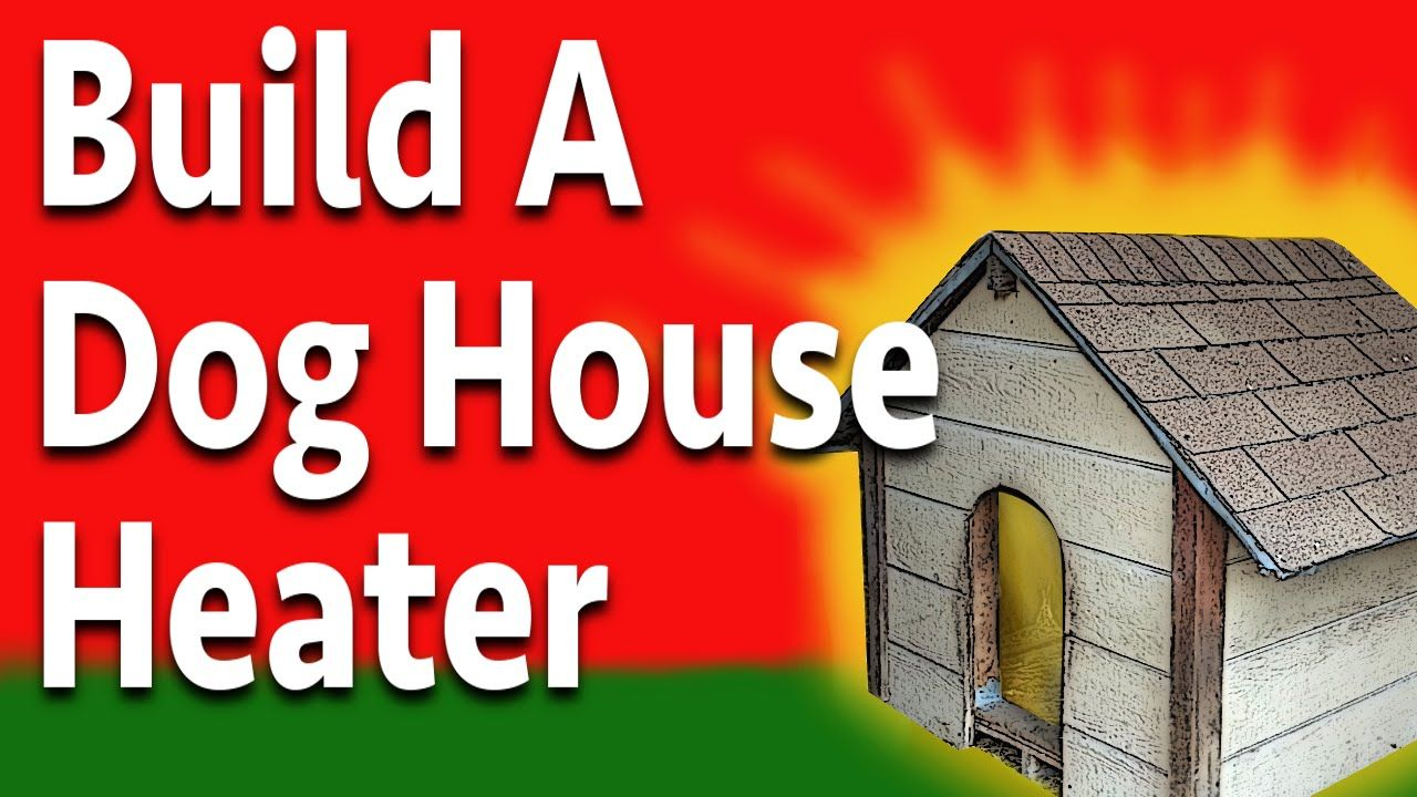 Build A Doggone Good Dog House Heater Cool Dog Houses Dog House Diy