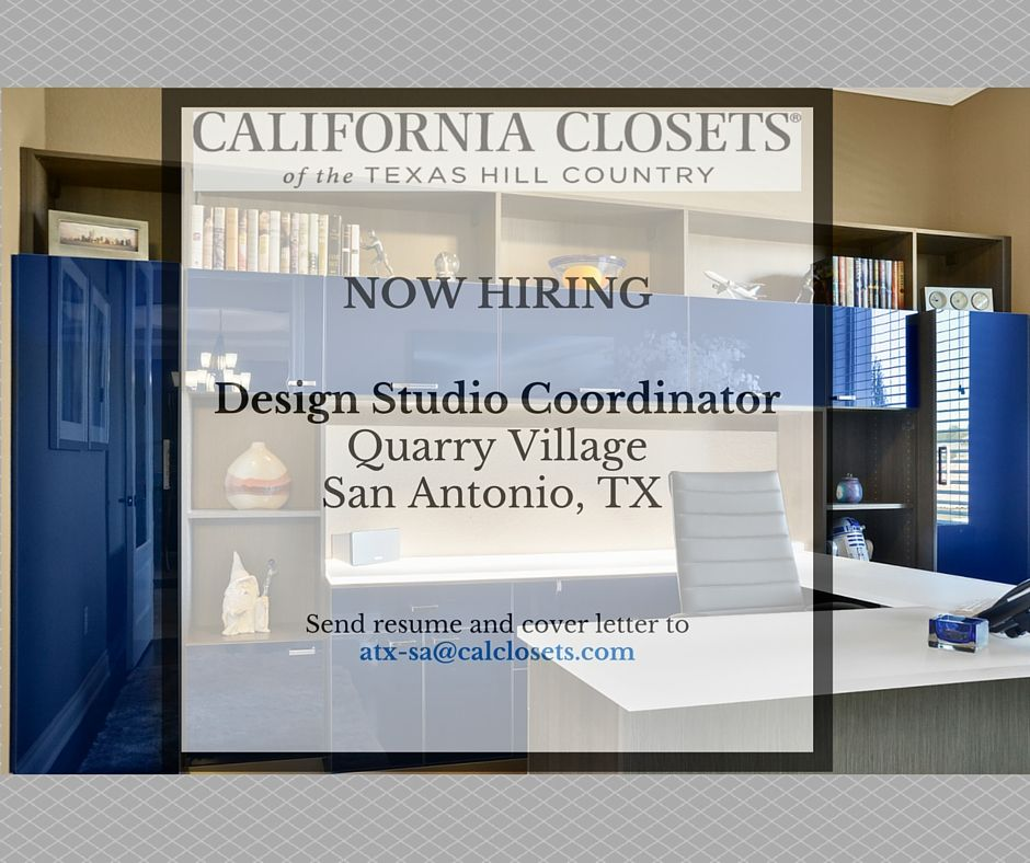 California Closets of the Hill Country is looking to hire a highly energetic and motivated Sales and Design Studio Coordinator immediately for our new Quarry Village Studio in San Antonio. There's no better start to the New Year than with an exciting and rewarding career!