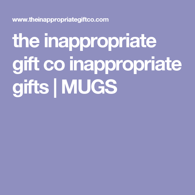 the inappropriate gift co inappropriate gifts mugs gift and card