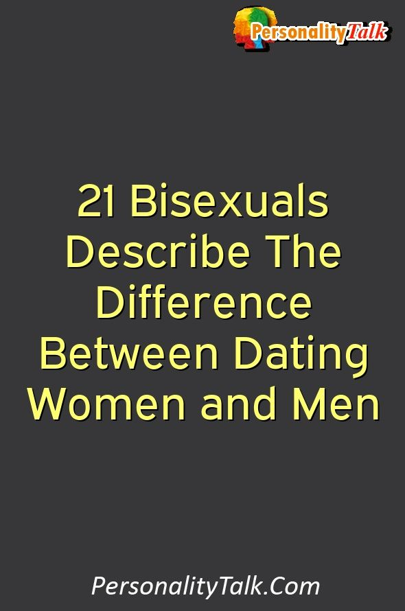 Bisexual People Describe The Difference Between Dating Men And Women.