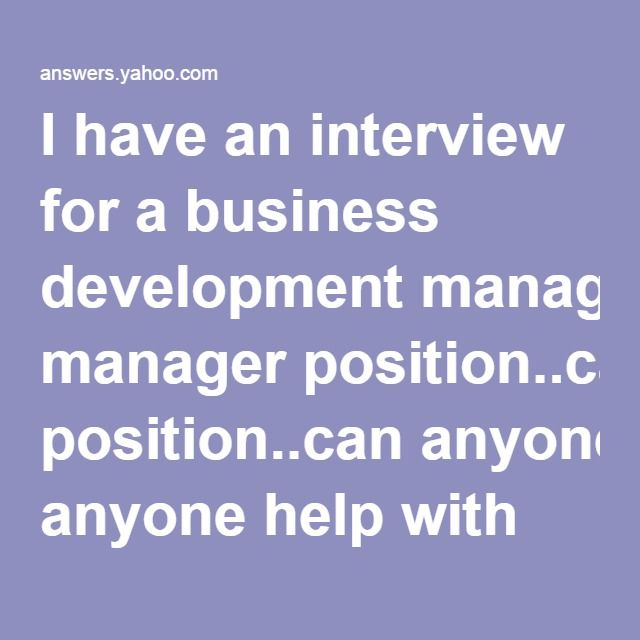 I Have An Interview For A Business Development Manager Position