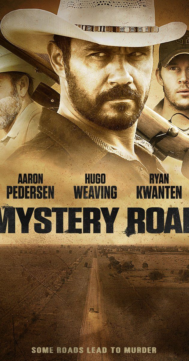 Directed by Ivan Sen.  With Aaron Pedersen, Hugo Weaving, Ryan Kwanten, Jack Thompson. An indigenous detective returns to the Outback to investigate the murder of a young girl.