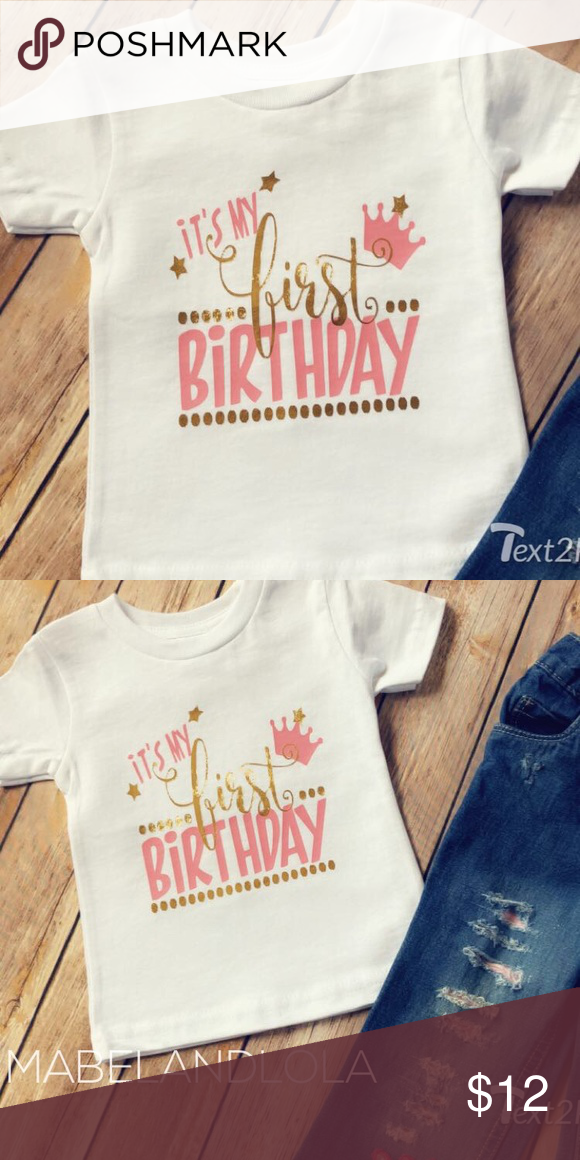 """4353a500 Girls 1st Birthday Pink and Gold Princess T-Shirt """"It's my first birthday""""!!  Let everyone know just whose birthday it is! Available in 6-12 months, ..."""