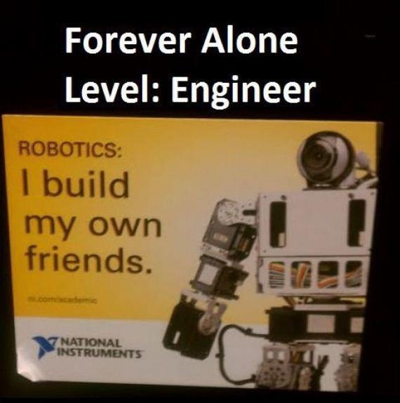 bloglosingrip - fotos engraçadas 14 - Forever Alone Level Engenheiro: eu construo meus próprios amigos... Pra que amigos quando você tem robôs?