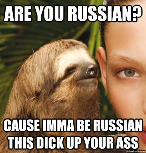 Cause Imma Be Russian This Dick Up Your Ass