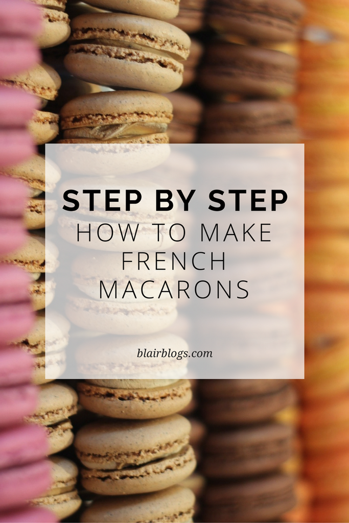 Photo of How to Make French Macarons (Step-By-Step Recipe)   Blairblogs.com