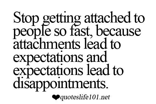 Quotes About Being Lead On Stop Getting Attached To People So Fast