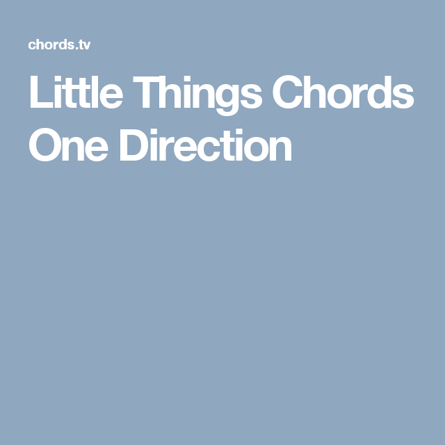 Little Things Chords One Direction | Guitar chords | Pinterest ...
