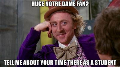 Huge Notre Dame fan? Tell me about your time there as a student - willywonka