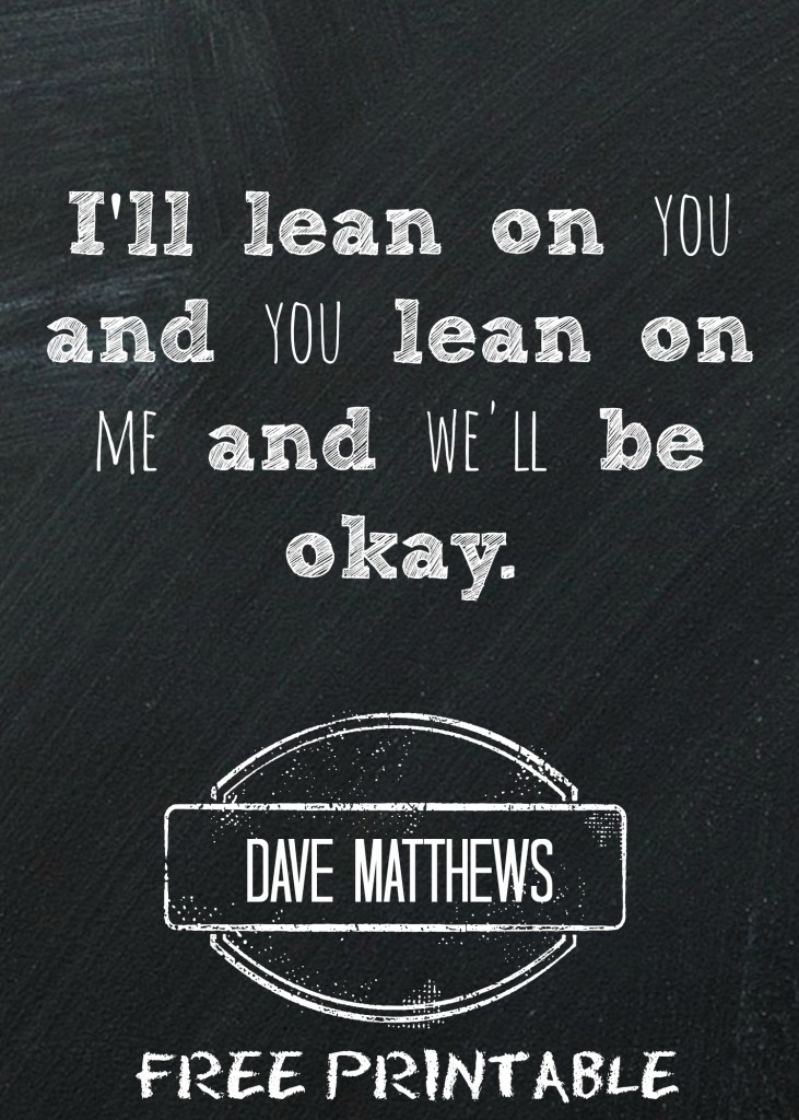 Lyric lean on me with lyrics : Free Dave Matthews Printable | Wedding Bliss | Pinterest | Dave ...