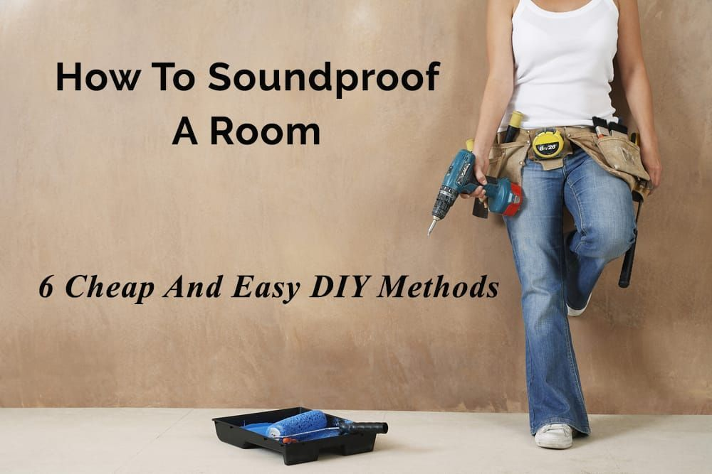 How To Soundproof A Room Cheaply - 6 Easy DIY Methods ...