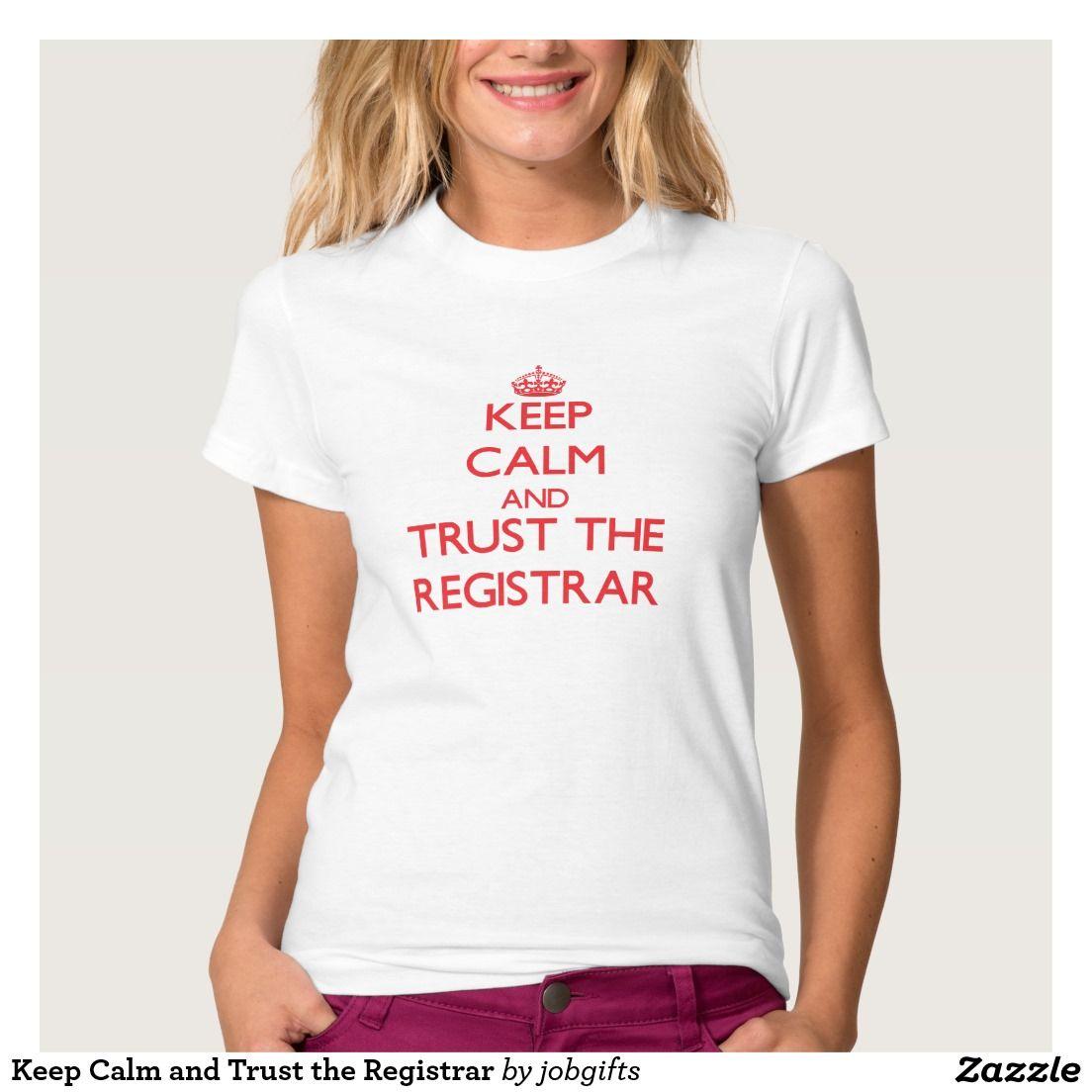 Keep Calm and Trust the Registrar Shirts