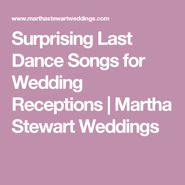 Surprising Last Dance Songs For Wedding Receptions Martha Stewart
