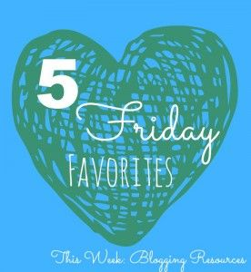 If you are a blogger you need to check these out! Five Friday Favorites: Blogging Resources