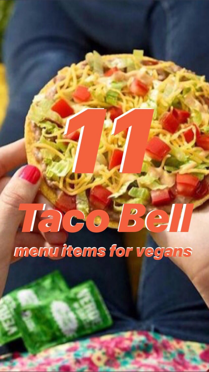 The 11 Best Taco Bell Menu Items For Vegans Vegan Restaurant Options Vegan Fast Food Vegan Fast Food Options