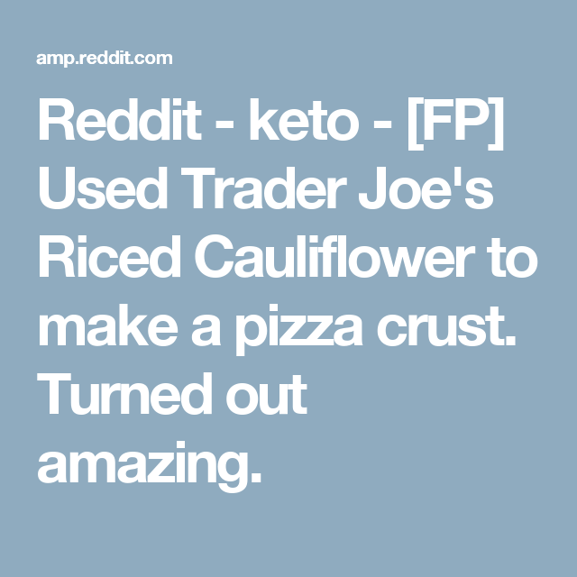 Reddit - keto - [FP] Used Trader Joe's Riced Cauliflower to