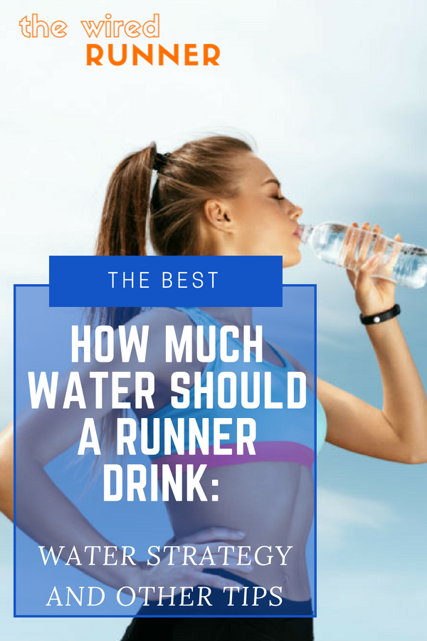 How Much Water Should a Runner Drink: Water Strategy and ...